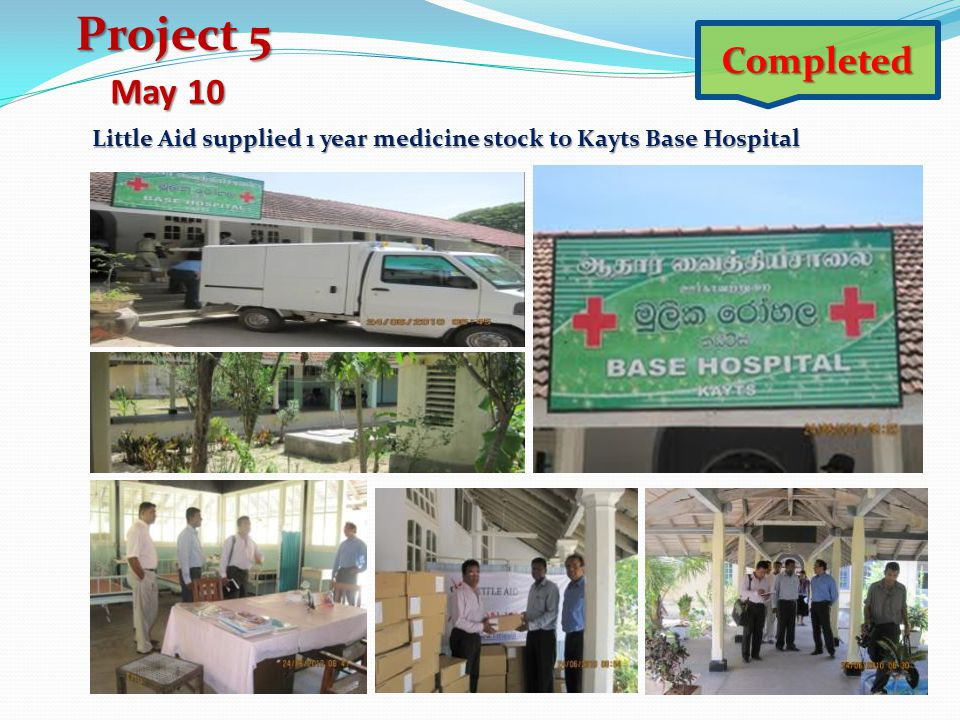 Project 5 Completed May 10 Little Aid supplied 1 year medicine stock to Kayts Base Hospital