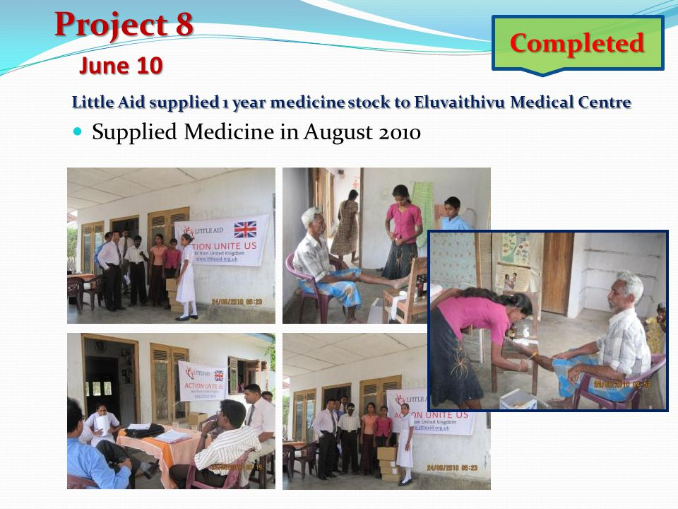 Project 8 Completed June 10 Supplied Medicine in August 2010