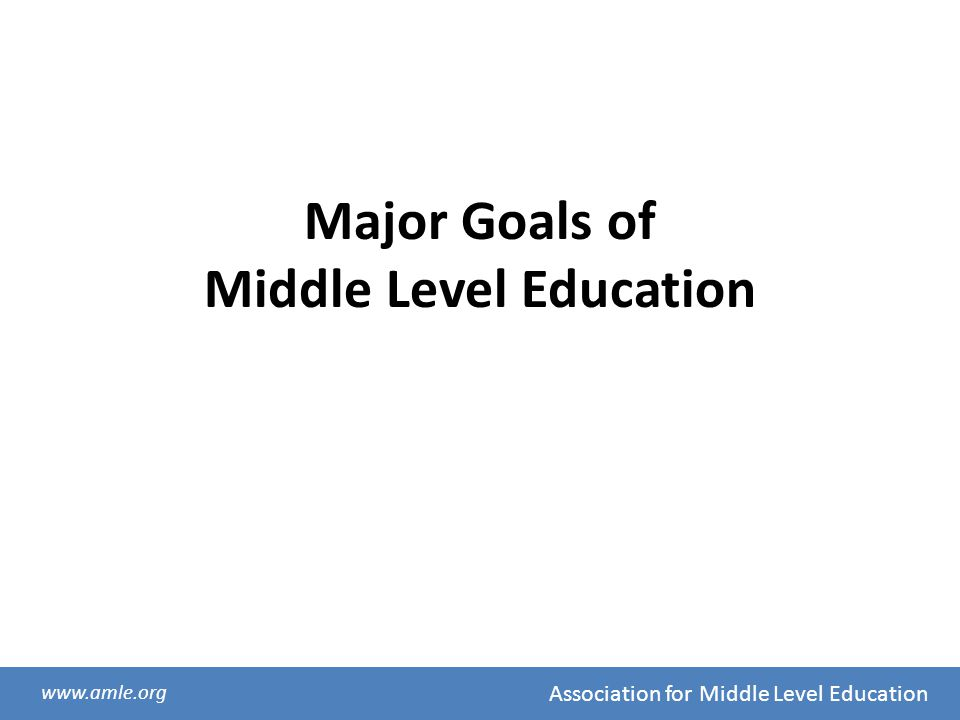 Major Goals of Middle Level Education