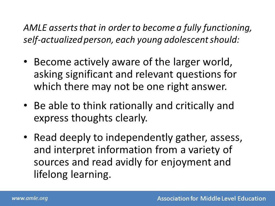 AMLE asserts that in order to become a fully functioning, self-actualized person, each young adolescent should: