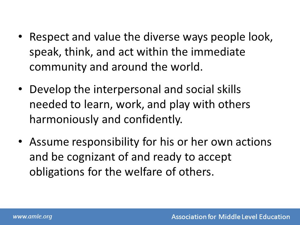 Respect and value the diverse ways people look, speak, think, and act within the immediate community and around the world.