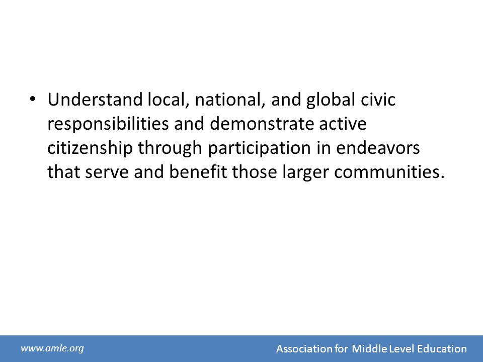Understand local, national, and global civic responsibilities and demonstrate active citizenship through participation in endeavors that serve and benefit those larger communities.