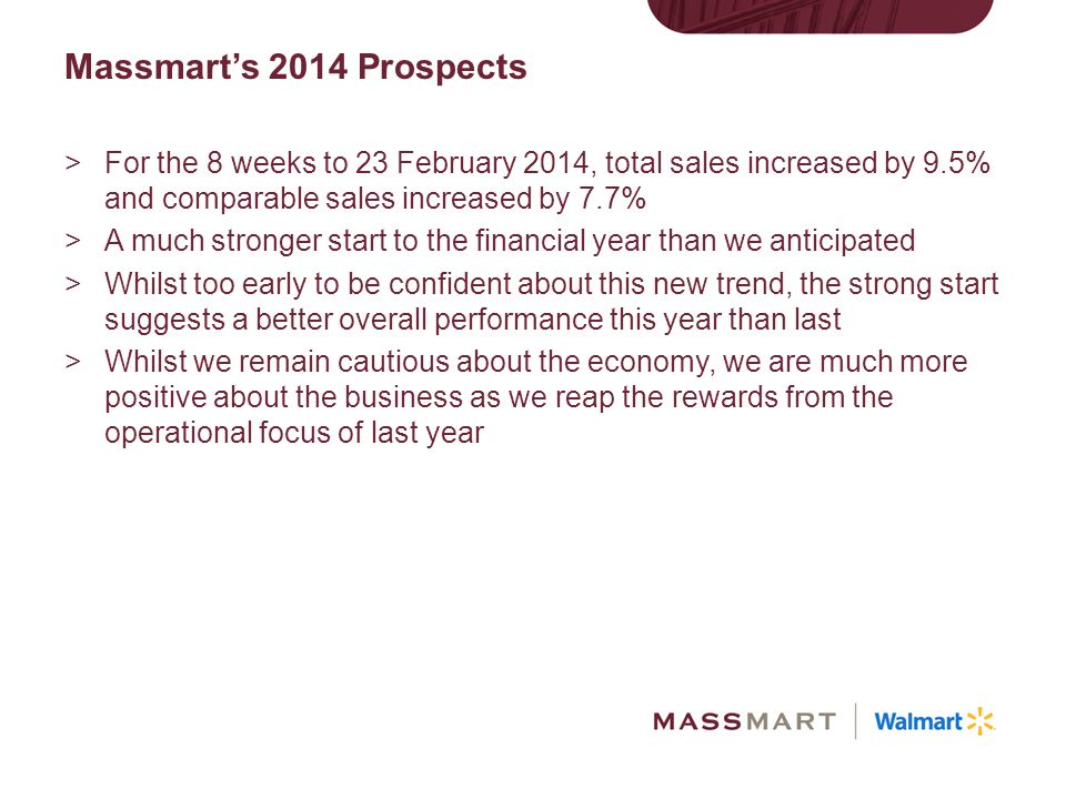Massmart's 2014 Prospects For the 8 weeks to 23 February 2014, total sales increased by 9.5% and comparable sales increased by 7.7%