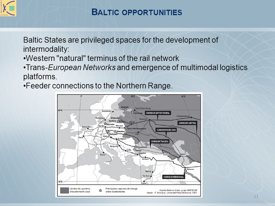 Baltic opportunities Baltic States are privileged spaces for the development of intermodality: Western natural terminus of the rail network.
