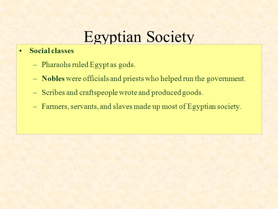 Egyptian Society Social classes Pharaohs ruled Egypt as gods.