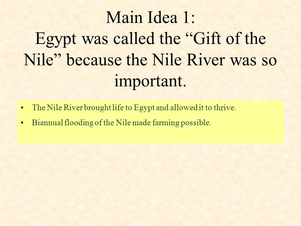 Main Idea 1: Egypt was called the Gift of the Nile because the Nile River was so important.