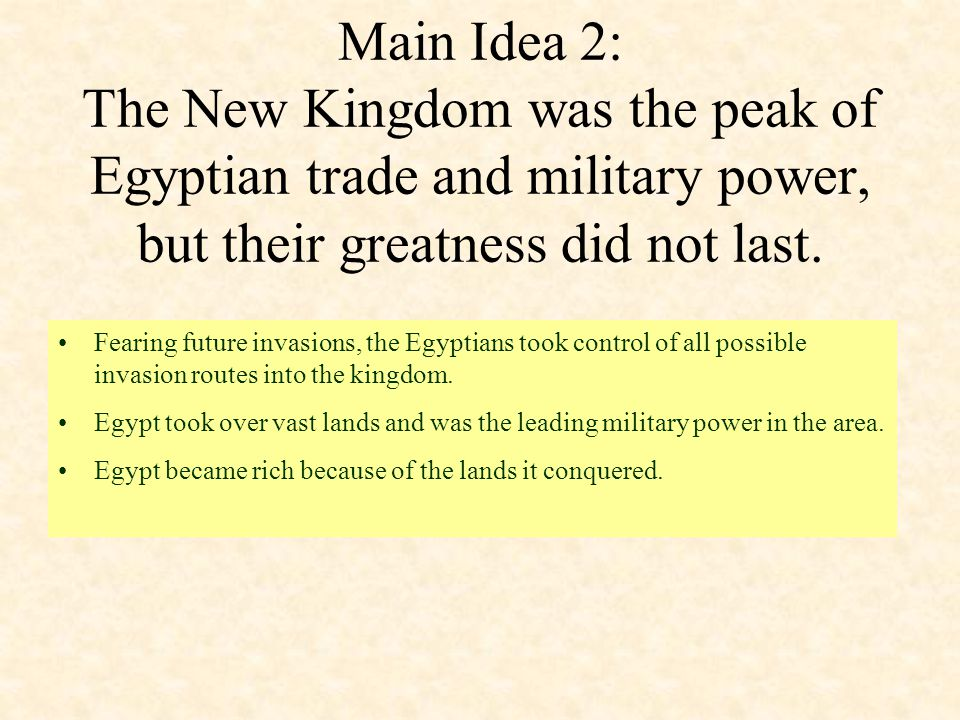 Main Idea 2: The New Kingdom was the peak of Egyptian trade and military power, but their greatness did not last.