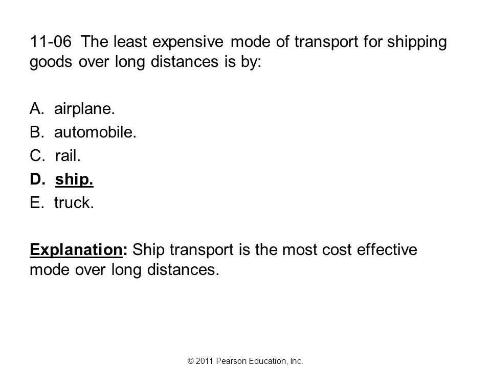 11-06 The least expensive mode of transport for shipping goods over long distances is by: