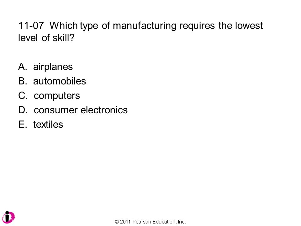 11-07 Which type of manufacturing requires the lowest level of skill
