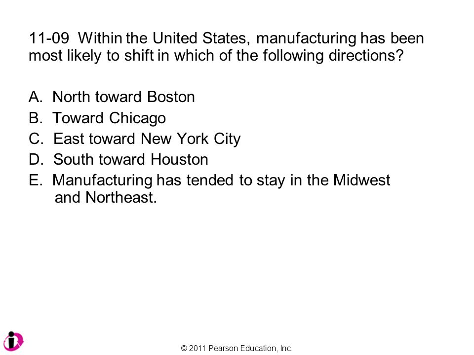 11-09 Within the United States, manufacturing has been most likely to shift in which of the following directions