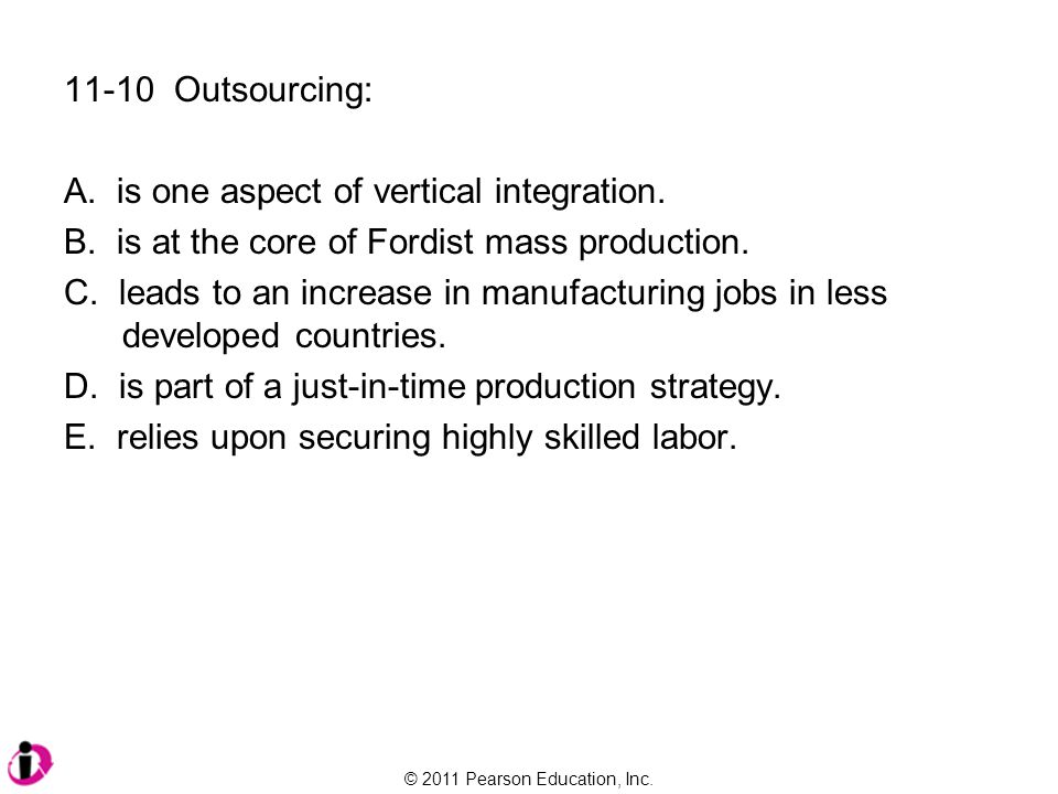 11-10 Outsourcing: is one aspect of vertical integration. is at the core of Fordist mass production.