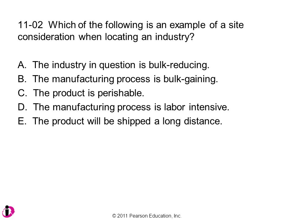 11-02 Which of the following is an example of a site consideration when locating an industry