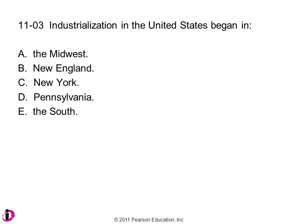 11-03 Industrialization in the United States began in: