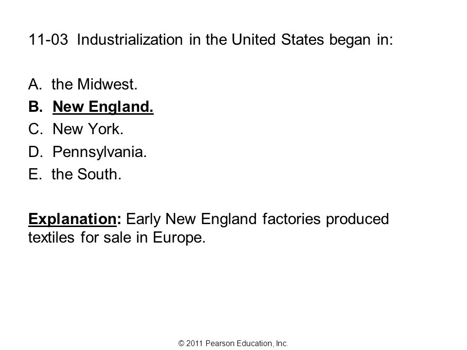 11-03 Industrialization in the United States began in: the Midwest.