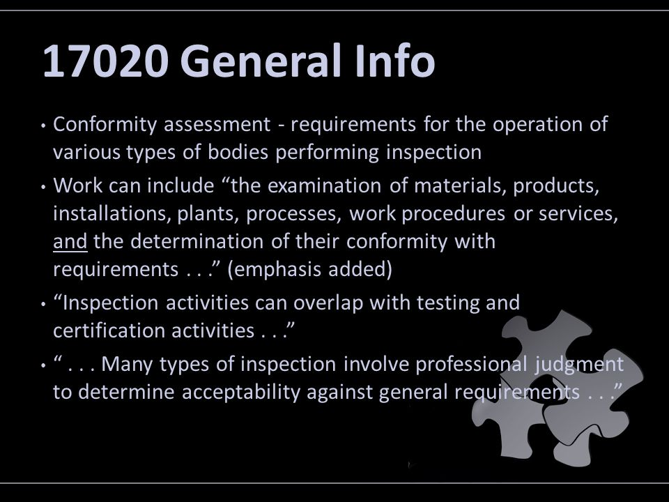 17020 General Info Conformity assessment - requirements for the operation of various types of bodies performing inspection.