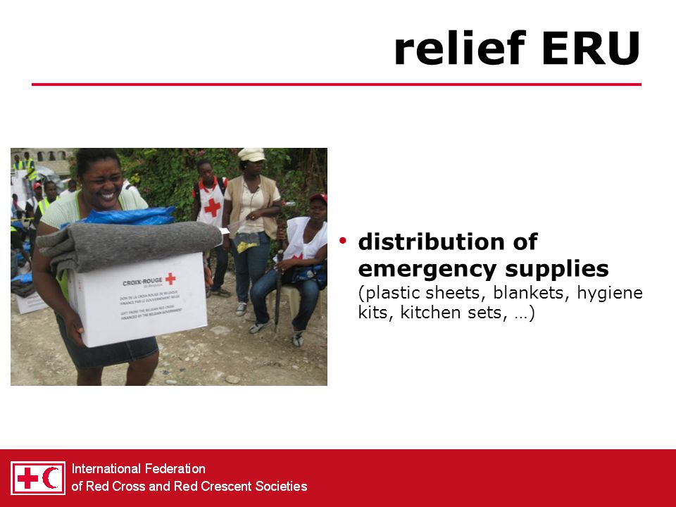 relief ERU distribution of emergency supplies (plastic sheets, blankets, hygiene kits, kitchen sets, …)