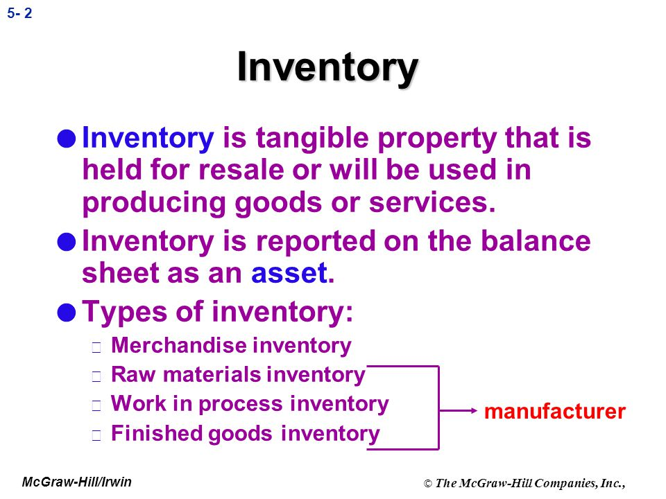Inventory Inventory is tangible property that is held for resale or will be used in producing goods or services.