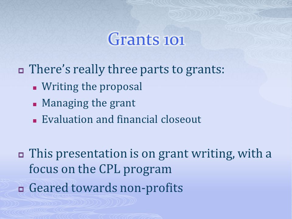 Grants 101 There's really three parts to grants:
