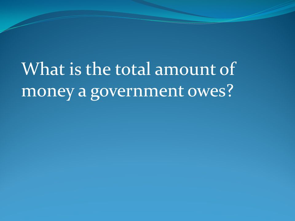What is the total amount of money a government owes