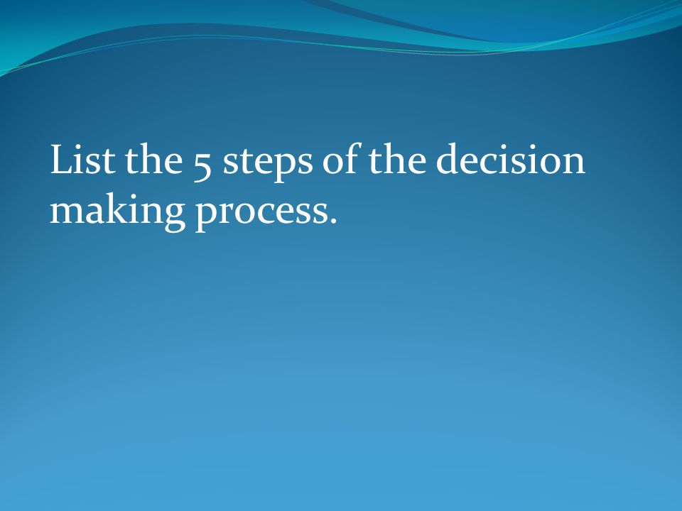 List the 5 steps of the decision making process.