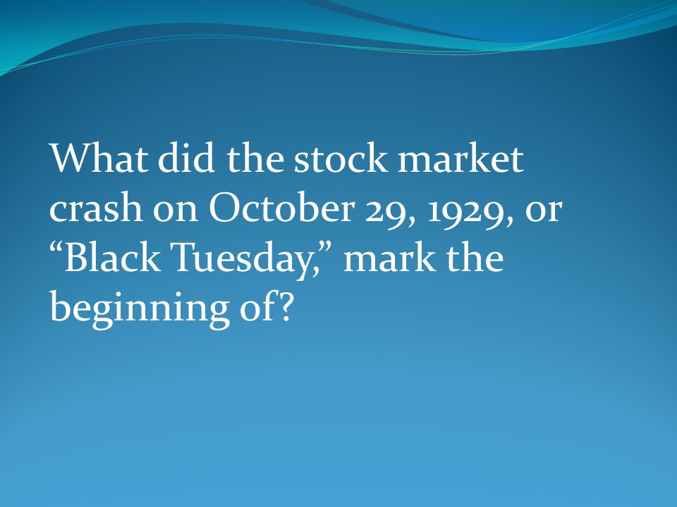 What did the stock market crash on October 29, 1929, or Black Tuesday, mark the beginning of