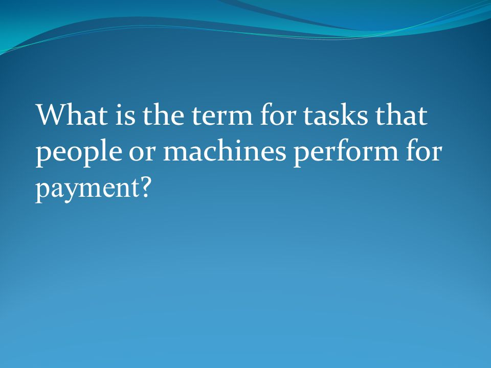 What is the term for tasks that people or machines perform for payment