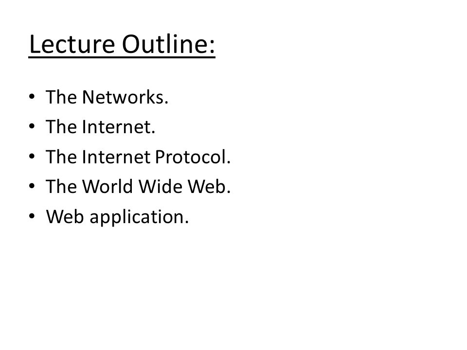 Lecture Outline: The Networks. The Internet. The Internet Protocol.