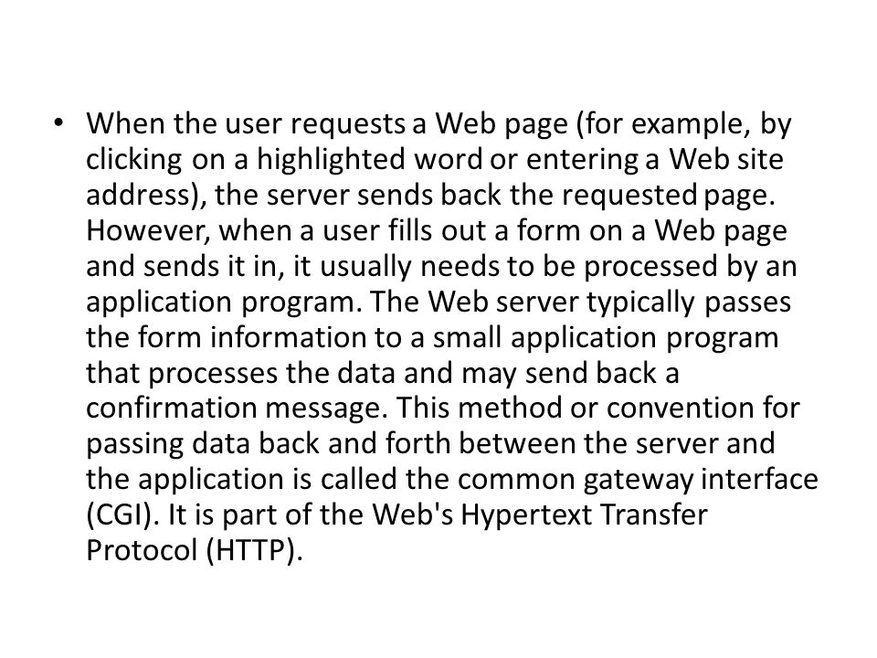 When the user requests a Web page (for example, by clicking on a highlighted word or entering a Web site address), the server sends back the requested page.