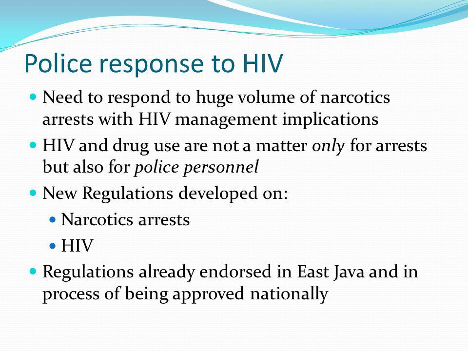Police response to HIV Need to respond to huge volume of narcotics arrests with HIV management implications.