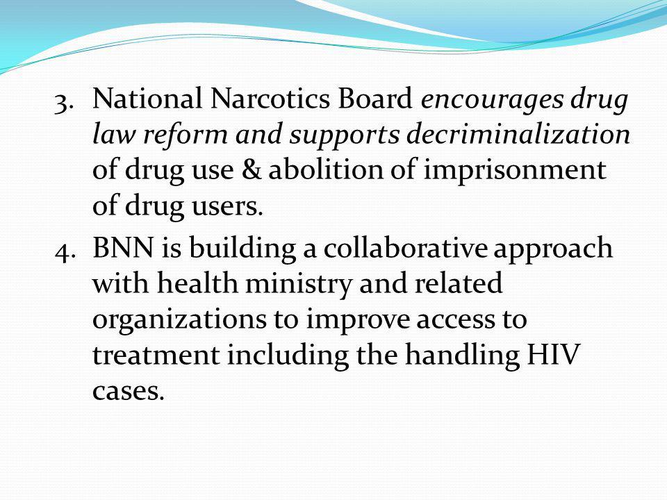 National Narcotics Board encourages drug law reform and supports decriminalization of drug use & abolition of imprisonment of drug users.