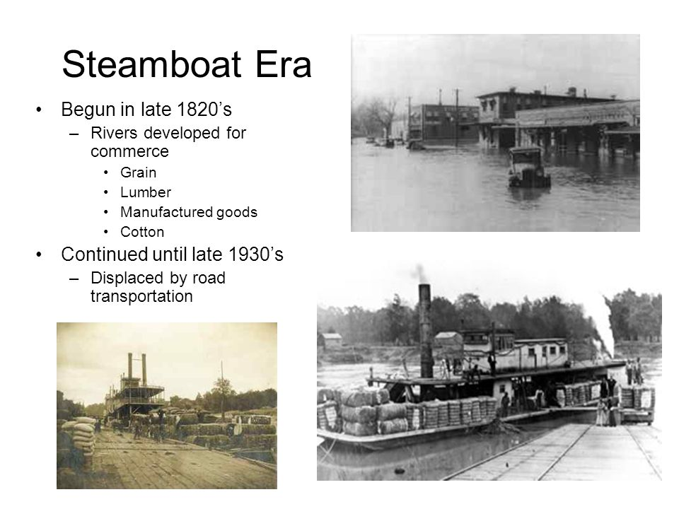 Steamboat Era Begun in late 1820's Continued until late 1930's