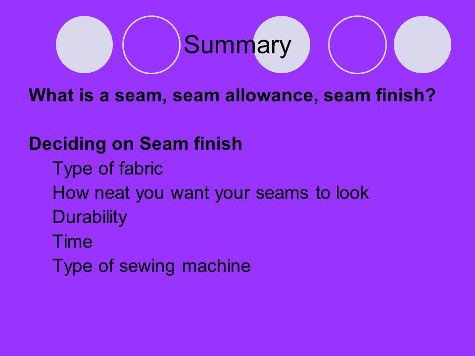 Summary What is a seam, seam allowance, seam finish