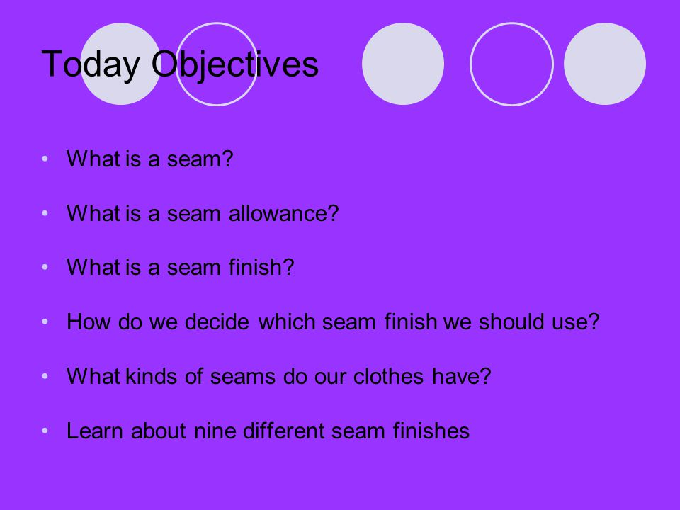 Today Objectives What is a seam What is a seam allowance