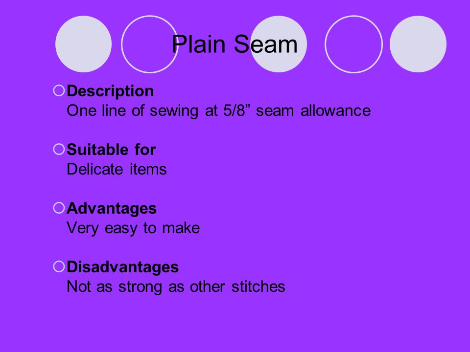 Plain Seam Description One line of sewing at 5/8 seam allowance