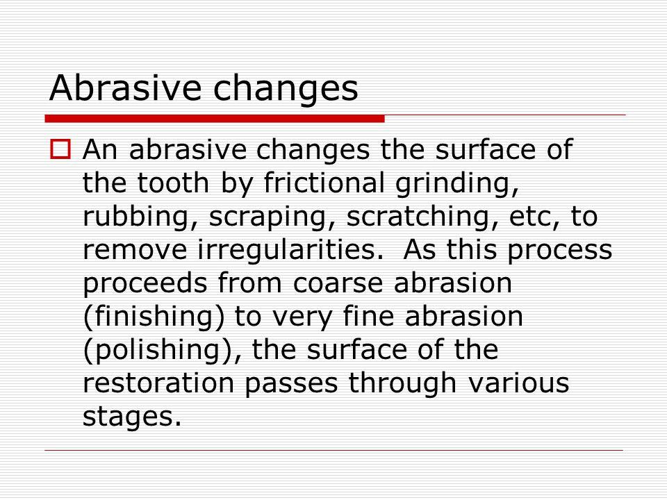 Abrasive changes