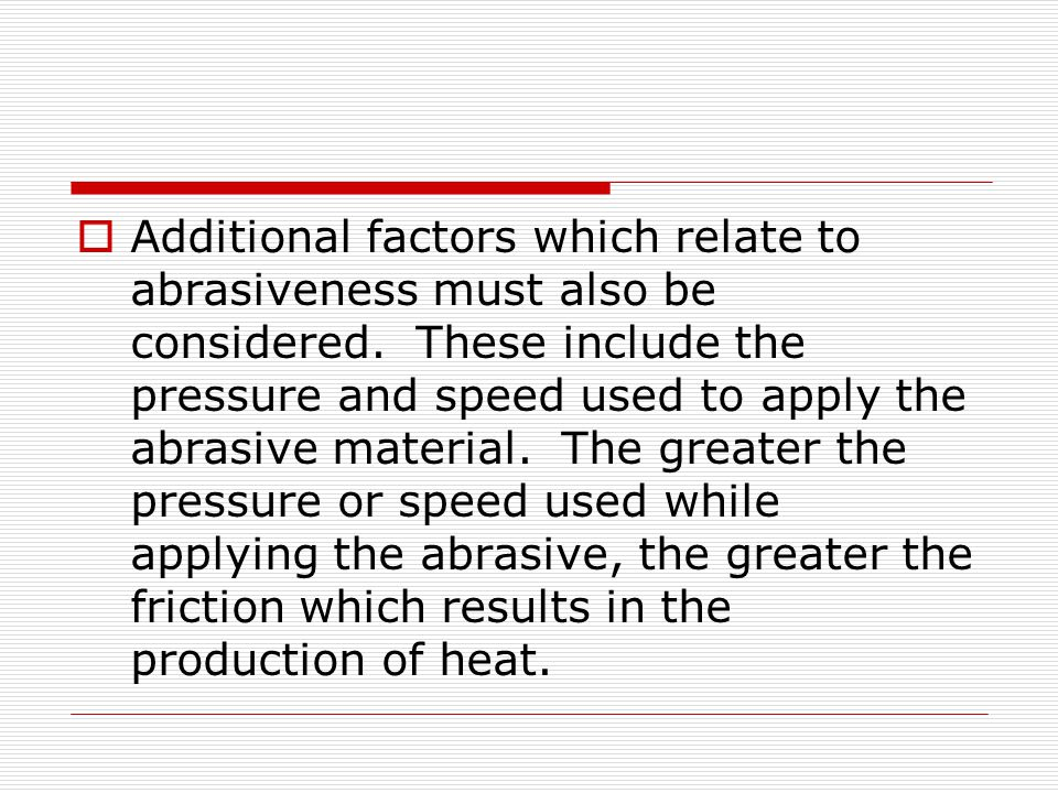 Additional factors which relate to abrasiveness must also be considered.