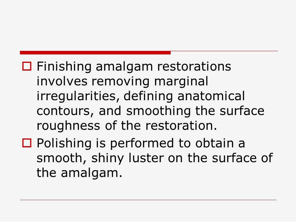 Finishing amalgam restorations involves removing marginal irregularities, defining anatomical contours, and smoothing the surface roughness of the restoration.
