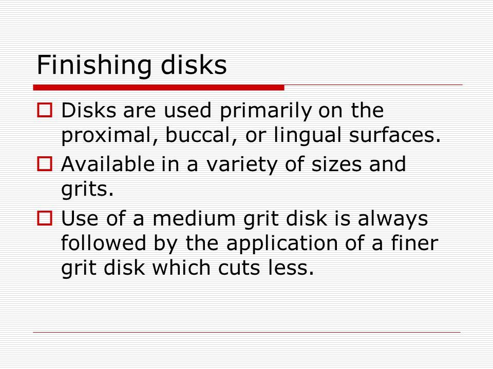 Finishing disks Disks are used primarily on the proximal, buccal, or lingual surfaces. Available in a variety of sizes and grits.