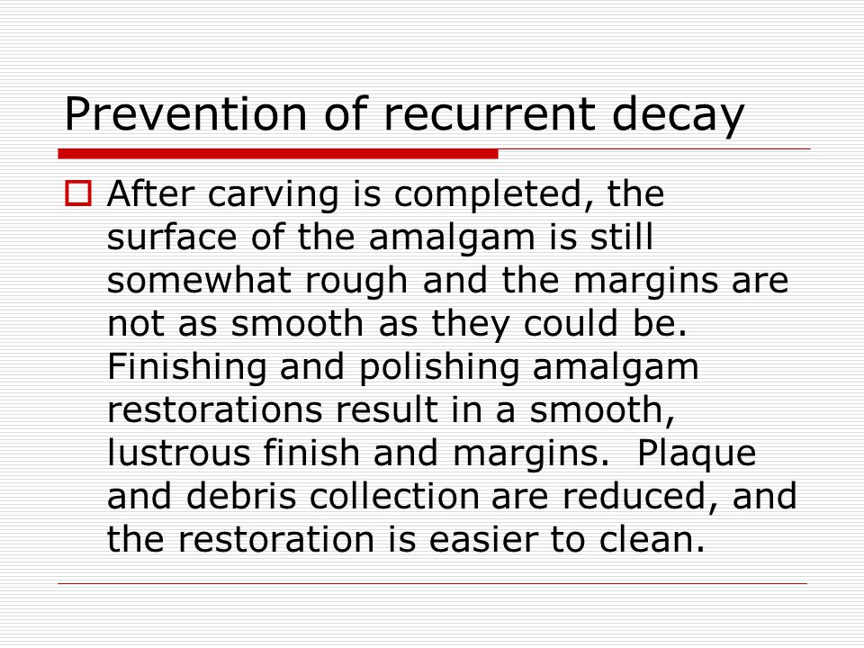 Prevention of recurrent decay