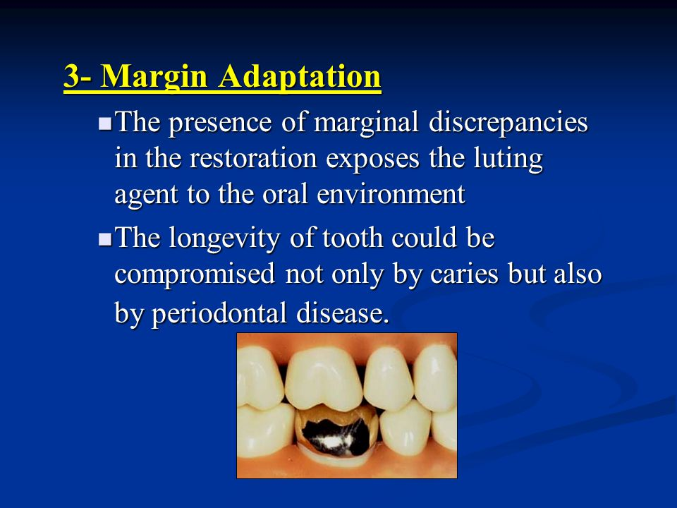 3- Margin Adaptation The presence of marginal discrepancies in the restoration exposes the luting agent to the oral environment.