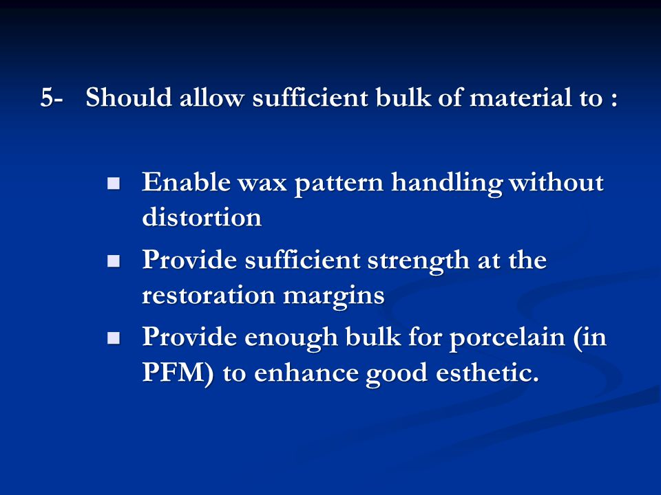 5- Should allow sufficient bulk of material to :