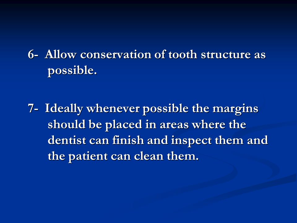 6- Allow conservation of tooth structure as possible.