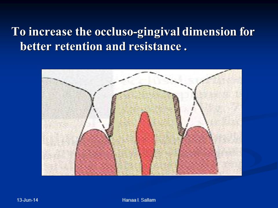 To increase the occluso-gingival dimension for better retention and resistance .