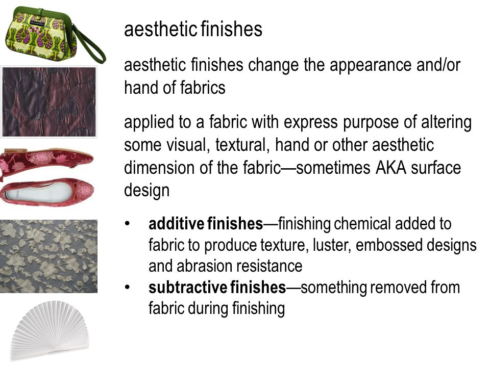 aesthetic finishes aesthetic finishes change the appearance and/or hand of fabrics.