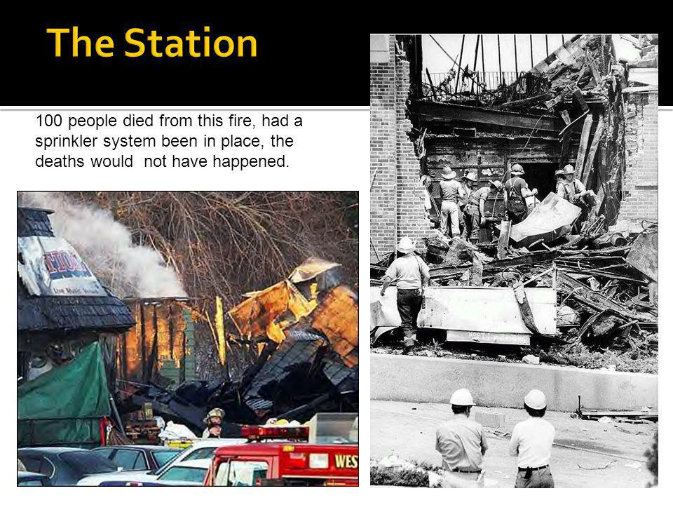 The Station 100 people died from this fire, had a sprinkler system been in place, the deaths would not have happened.