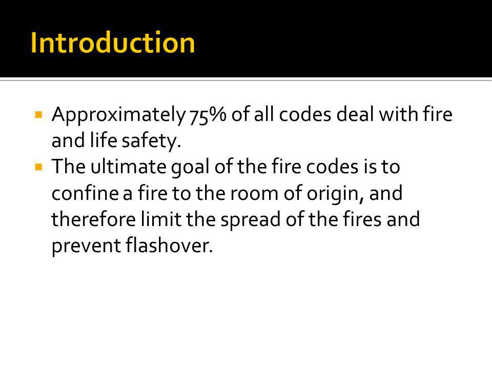Introduction Approximately 75% of all codes deal with fire and life safety.