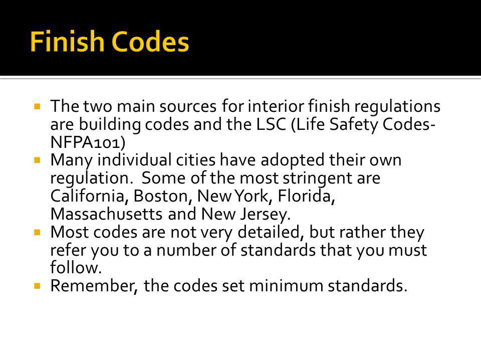 Finish Codes The two main sources for interior finish regulations are building codes and the LSC (Life Safety Codes-NFPA101)