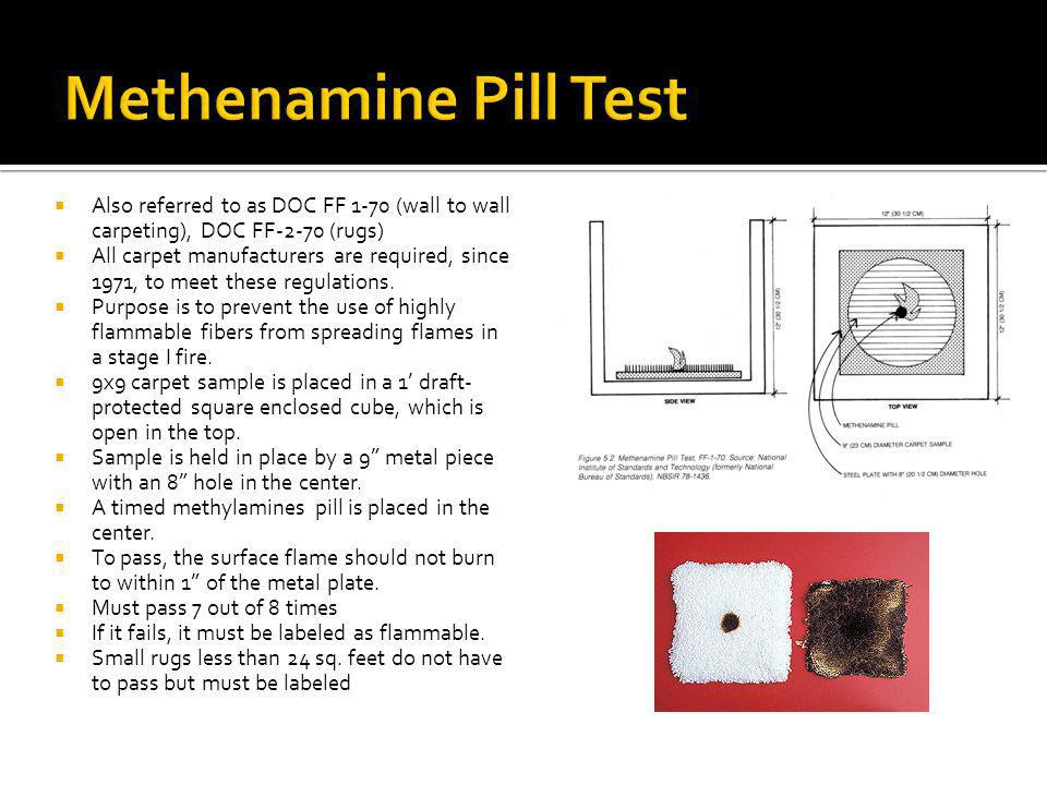 Methenamine Pill Test Also referred to as DOC FF 1-70 (wall to wall carpeting), DOC FF-2-70 (rugs)