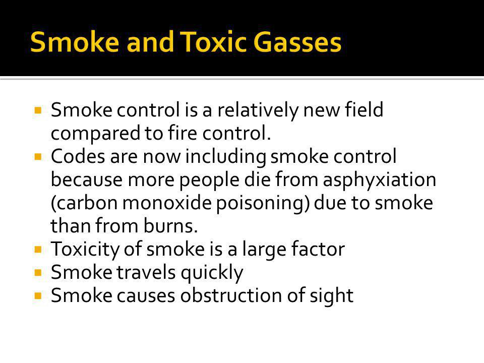 Smoke and Toxic Gasses Smoke control is a relatively new field compared to fire control.