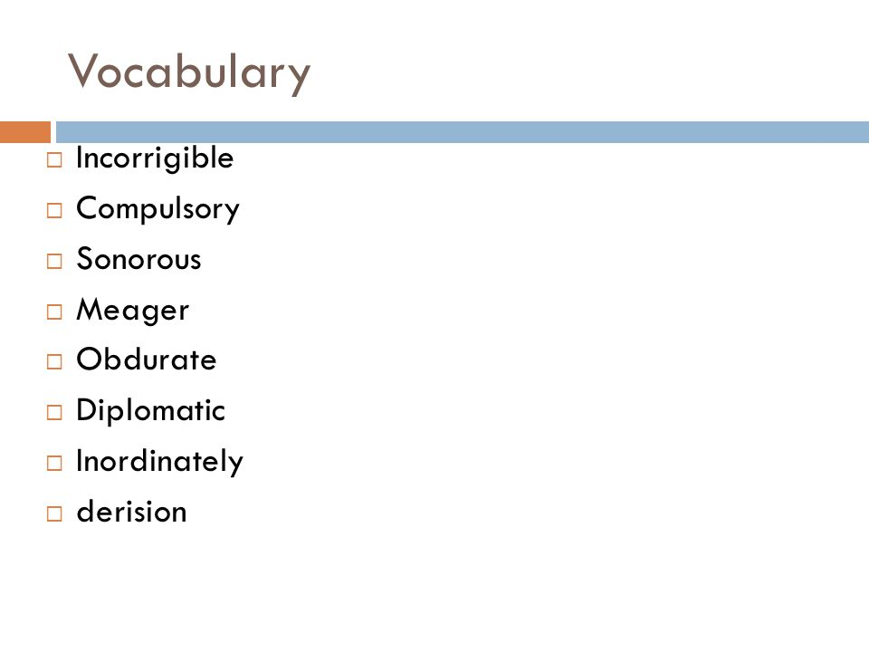 Vocabulary Incorrigible Compulsory Sonorous Meager Obdurate Diplomatic